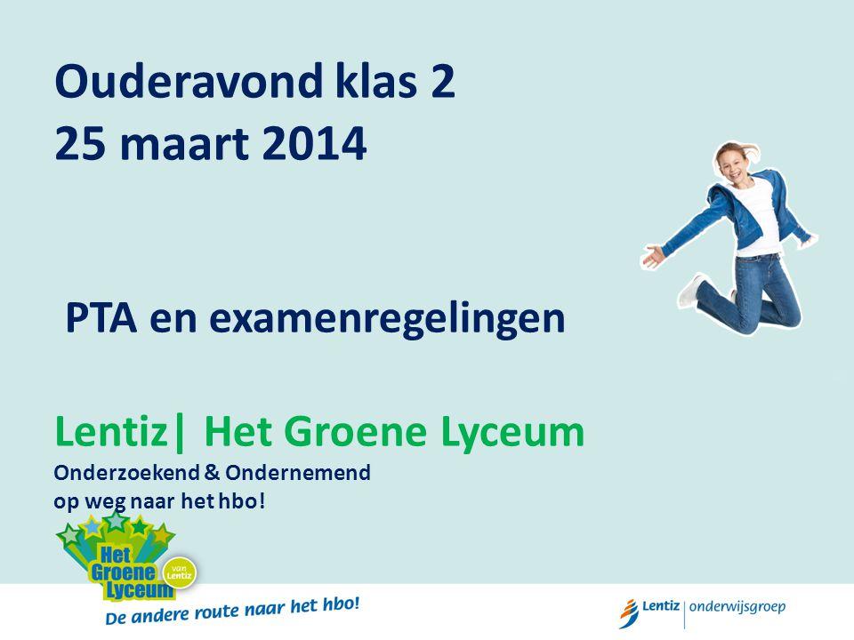 Ouderavond klas 2 25 maart 2014 PTA en examenregelingen Lentiz| Het Groene Lyceum Onderzoekend & Ondernemend op weg naar het hbo!