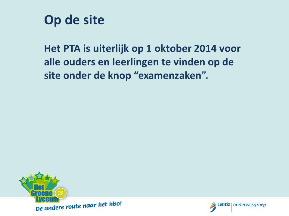 """Op de site Het PTA is uiterlijk op 1 oktober 2014 voor alle ouders en leerlingen te vinden op de site onder de knop """"examenzaken""""."""