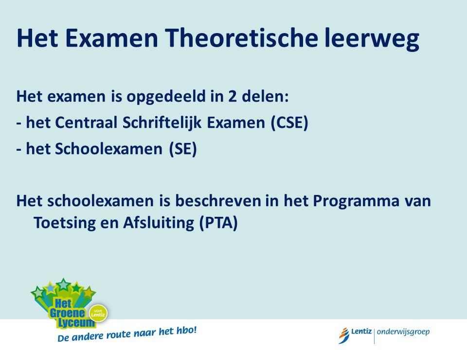 Het Examen Theoretische leerweg Het examen is opgedeeld in 2 delen: - het Centraal Schriftelijk Examen (CSE) - het Schoolexamen (SE) Het schoolexamen