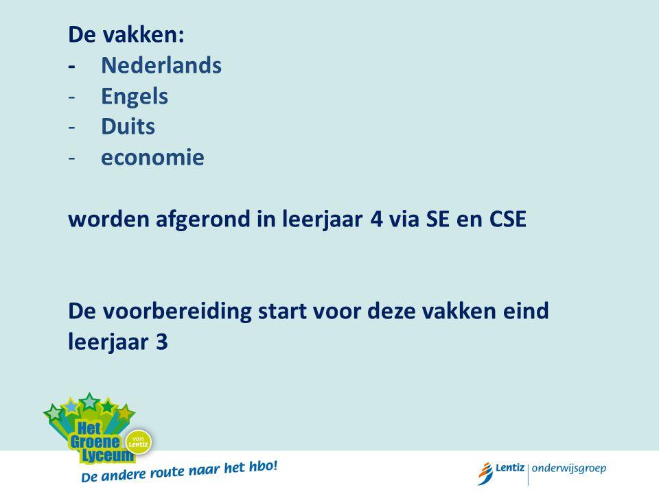 De vakken: - Nederlands -Engels -Duits -economie worden afgerond in leerjaar 4 via SE en CSE De voorbereiding start voor deze vakken eind leerjaar 3