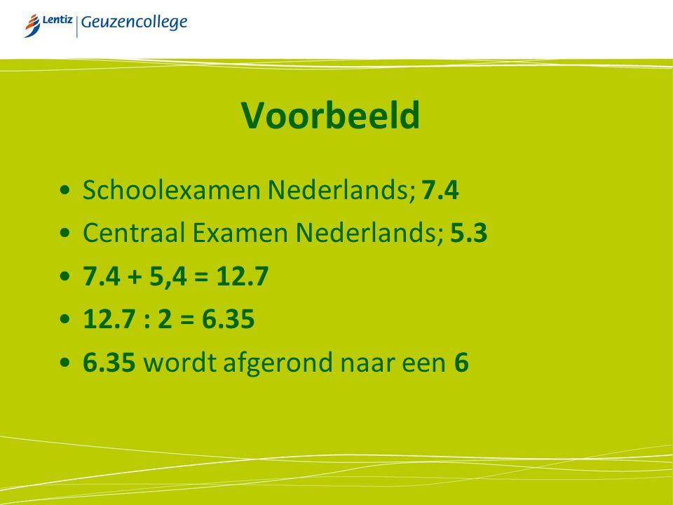 Voorbeeld Schoolexamen Nederlands; 7.4 Centraal Examen Nederlands; 5.3 7.4 + 5,4 = 12.7 12.7 : 2 = 6.35 6.35 wordt afgerond naar een 6