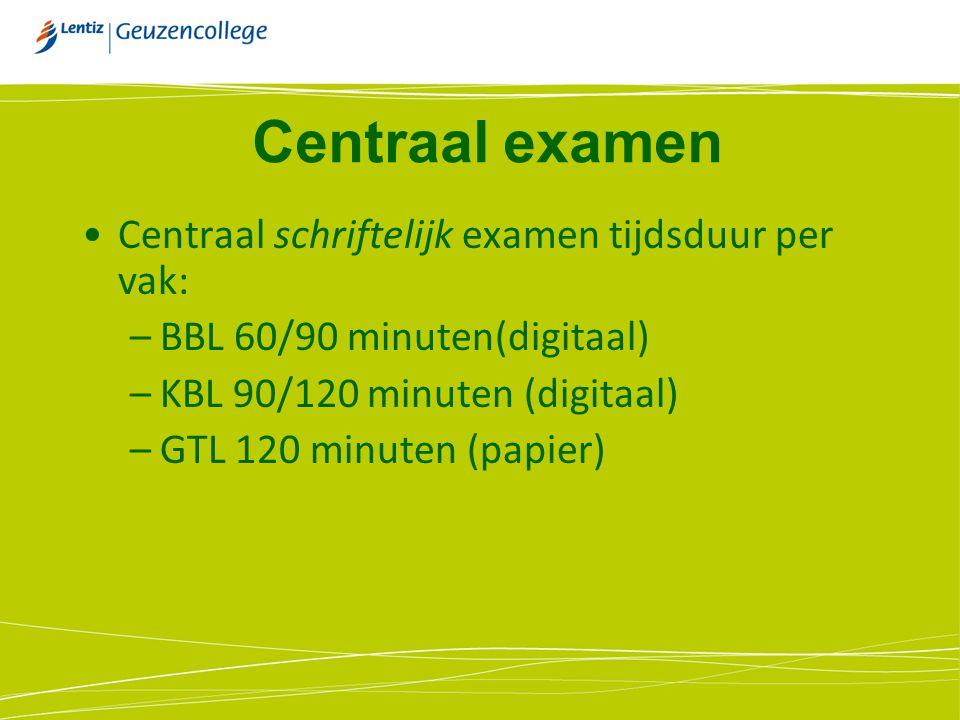 Centraal examen Centraal schriftelijk examen tijdsduur per vak: –BBL 60/90 minuten(digitaal) –KBL 90/120 minuten (digitaal) –GTL 120 minuten (papier)