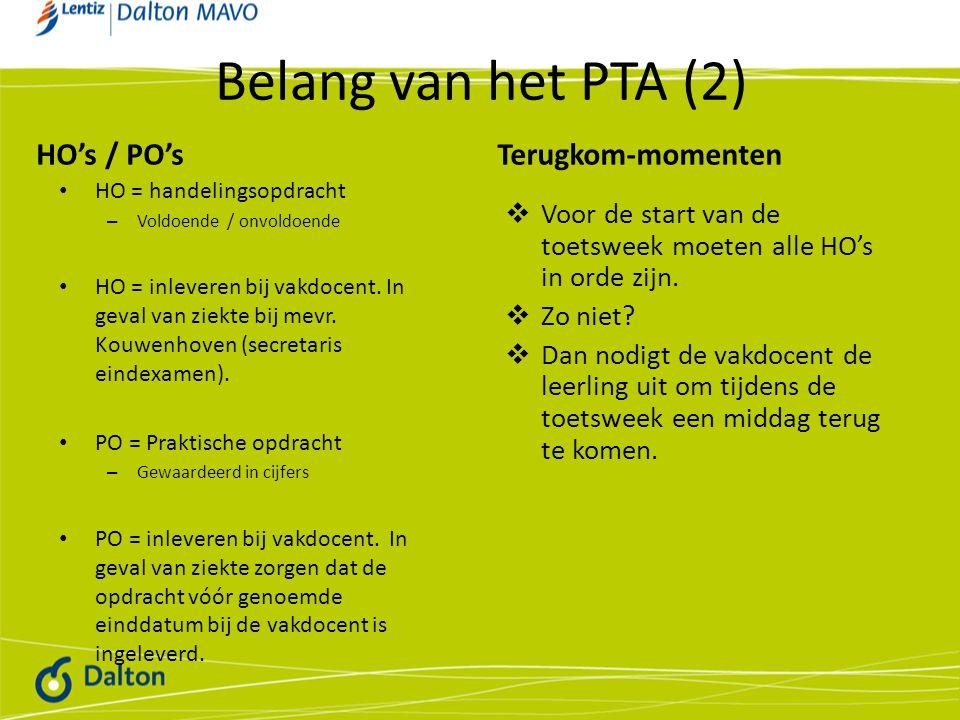 Belang van het PTA (2) HO's / PO's HO = handelingsopdracht – Voldoende / onvoldoende HO = inleveren bij vakdocent. In geval van ziekte bij mevr. Kouwe