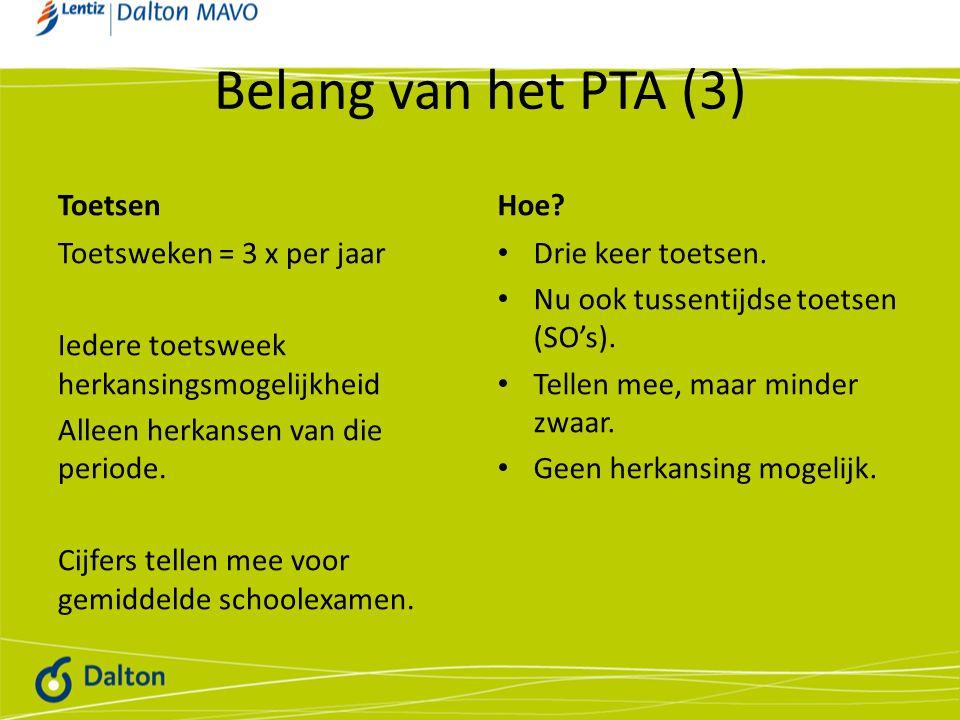 Belang van het PTA (3) Toetsen Toetsweken = 3 x per jaar Iedere toetsweek herkansingsmogelijkheid Alleen herkansen van die periode.