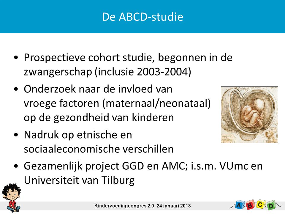 Prospectieve cohort studie, begonnen in de zwangerschap (inclusie 2003-2004) Onderzoek naar de invloed van vroege factoren (maternaal/neonataal) op de