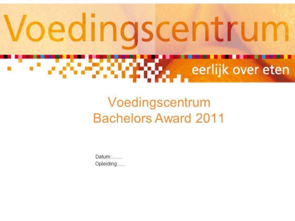Voedingscentrum Bachelors Award 2011 Datum:……. Opleiding:….