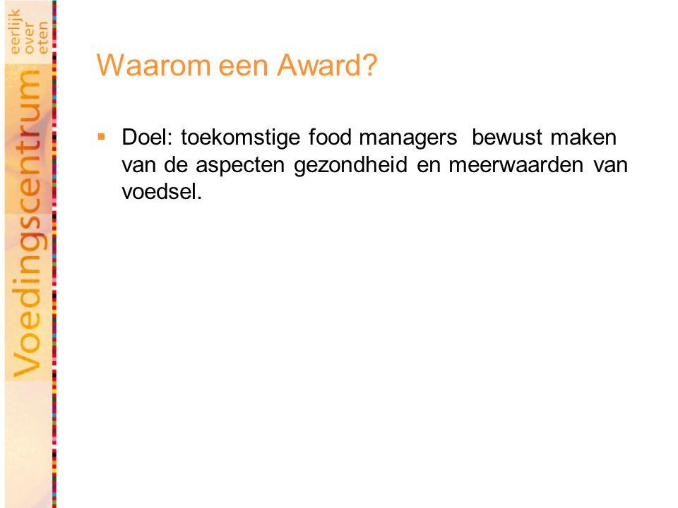 Waarom een Award?  Doel: toekomstige food managers bewust maken van de aspecten gezondheid en meerwaarden van voedsel.