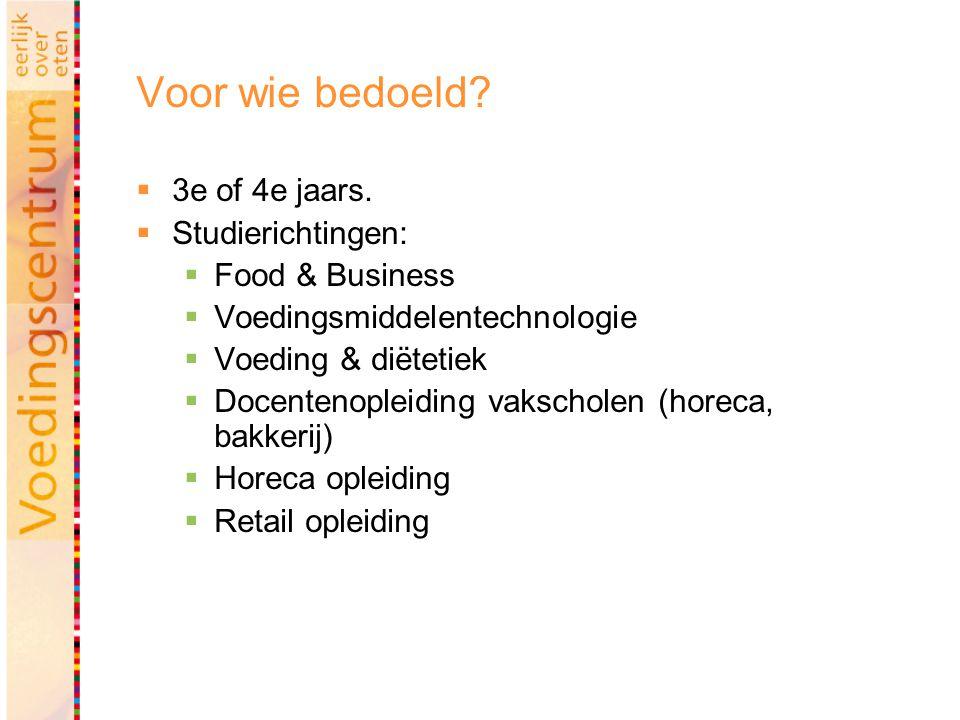 Voor wie bedoeld?  3e of 4e jaars.  Studierichtingen:  Food & Business  Voedingsmiddelentechnologie  Voeding & diëtetiek  Docentenopleiding vaks