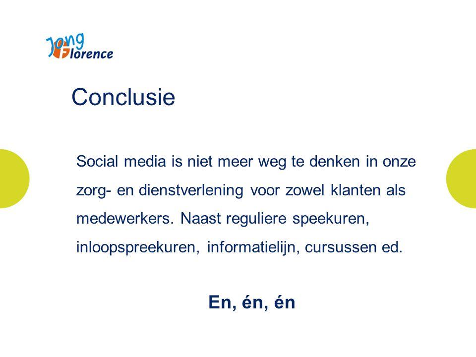Conclusie Social media is niet meer weg te denken in onze zorg- en dienstverlening voor zowel klanten als medewerkers.