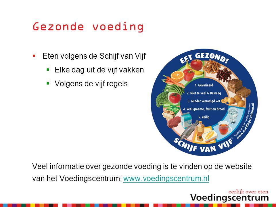 Gezonde voeding  Eten volgens de Schijf van Vijf  Elke dag uit de vijf vakken  Volgens de vijf regels Veel informatie over gezonde voeding is te vinden op de website van het Voedingscentrum: www.voedingscentrum.nlwww.voedingscentrum.nl