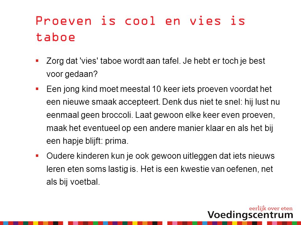 Proeven is cool en vies is taboe  Zorg dat vies taboe wordt aan tafel.