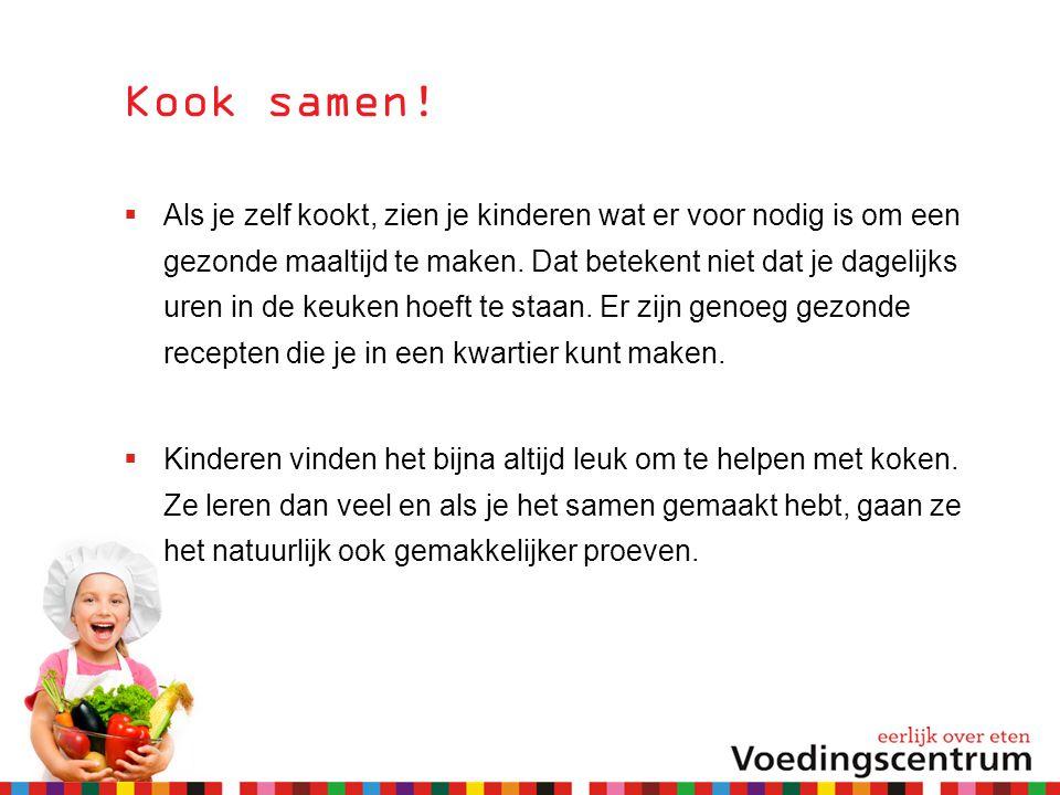Kook samen!  Als je zelf kookt, zien je kinderen wat er voor nodig is om een gezonde maaltijd te maken. Dat betekent niet dat je dagelijks uren in de