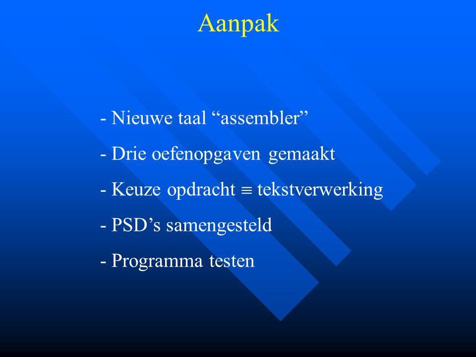 - - Nieuwe taal assembler - - Drie oefenopgaven gemaakt - - Keuze opdracht  tekstverwerking - - PSD's samengesteld - - Programma testen Aanpak