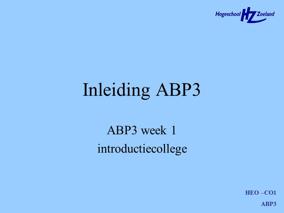 HEO –CO1 ABP3 Inleiding ABP3 HEO –CO1 ABP3 ABP3 week 1 introductiecollege