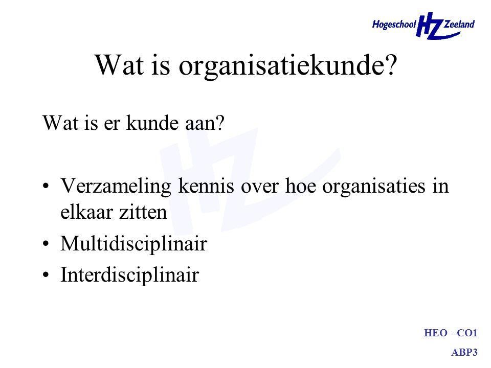 HEO –CO1 ABP3 Wat is organisatiekunde.Wat is er kunde aan.