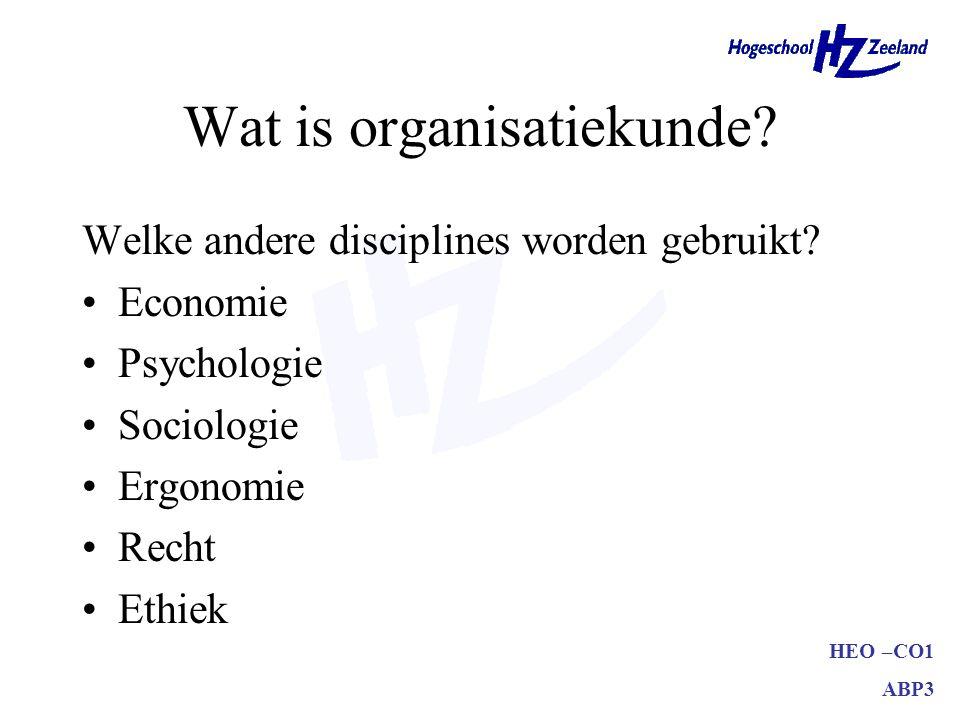 HEO –CO1 ABP3 Wat is organisatiekunde.Welke andere disciplines worden gebruikt.