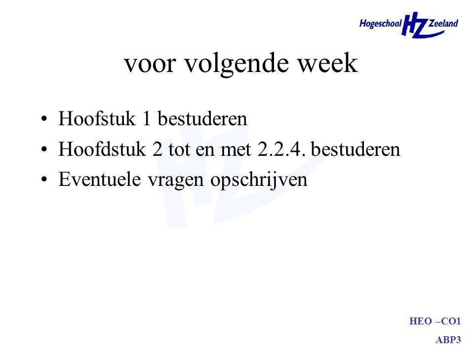 HEO –CO1 ABP3 voor volgende week Hoofstuk 1 bestuderen Hoofdstuk 2 tot en met 2.2.4.