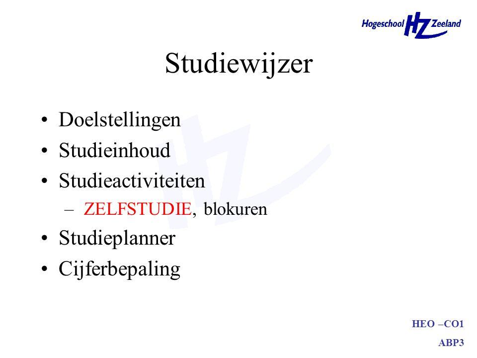 HEO –CO1 ABP3 Studiewijzer Doelstellingen Studieinhoud Studieactiviteiten – ZELFSTUDIE, blokuren Studieplanner Cijferbepaling