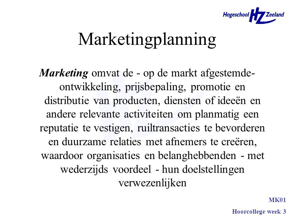 Samenvatting Marketingplanningsproces SWOT-analyse –Interne analyse –Externe analyse –Confrontatiematrix Strategie –Concern-, ondernemers-, marketingstrategie –Missie –Business definition MK01 Hoorcollege week 3