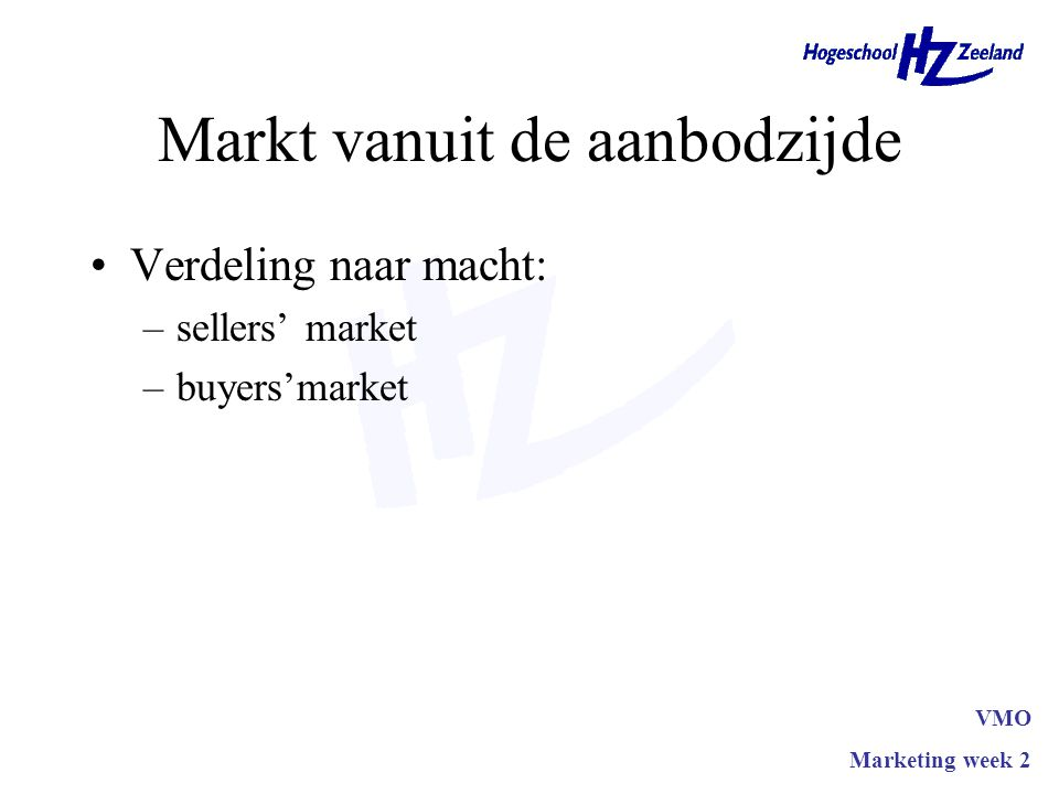 Markt vanuit de aanbodzijde Verdeling naar macht: –sellers' market –buyers'market VMO Marketing week 2
