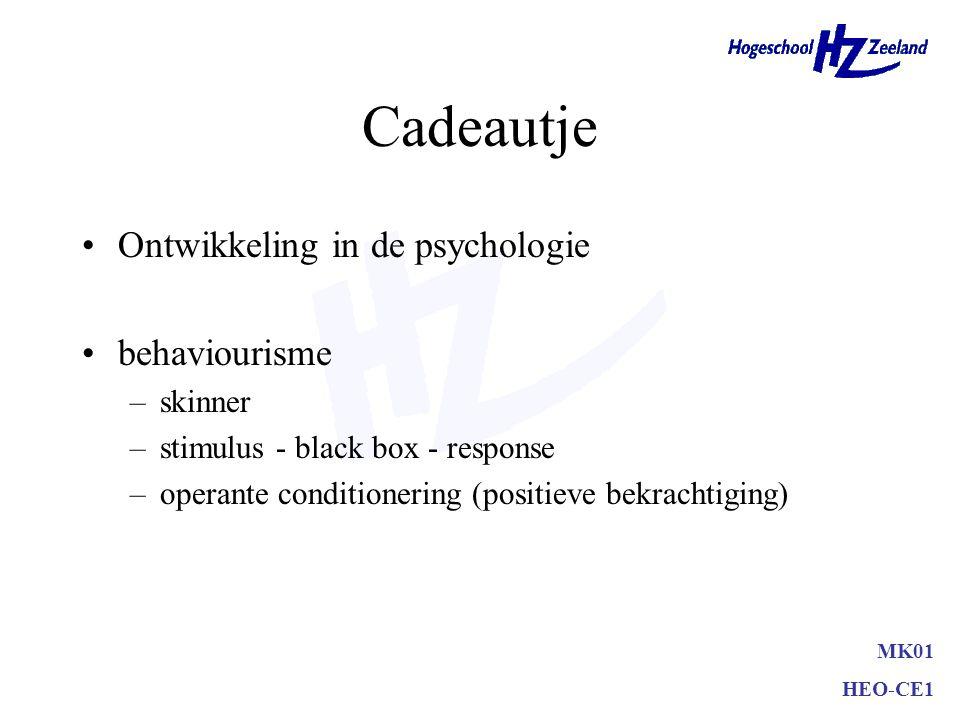 Cadeautje Ontwikkeling in de psychologie behaviourisme –skinner –stimulus - black box - response –operante conditionering (positieve bekrachtiging) MK01 HEO-CE1