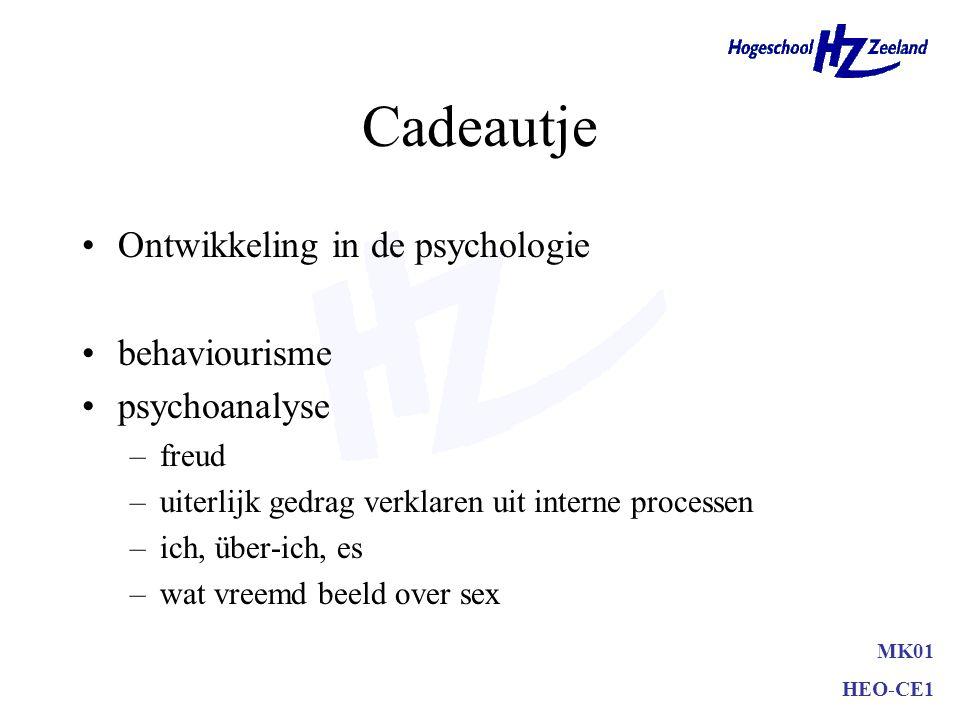 Cadeautje Ontwikkeling in de psychologie behaviourisme psychoanalyse –freud –uiterlijk gedrag verklaren uit interne processen –ich, über-ich, es –wat vreemd beeld over sex MK01 HEO-CE1
