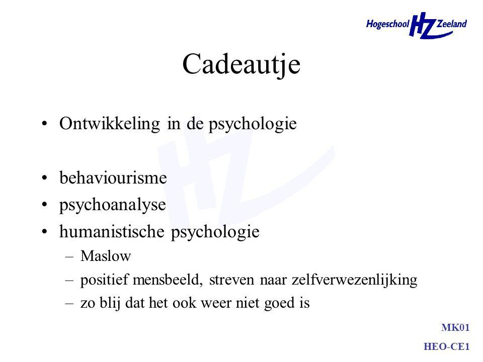 Cadeautje Ontwikkeling in de psychologie behaviourisme psychoanalyse humanistische psychologie –Maslow –positief mensbeeld, streven naar zelfverwezenlijking –zo blij dat het ook weer niet goed is MK01 HEO-CE1