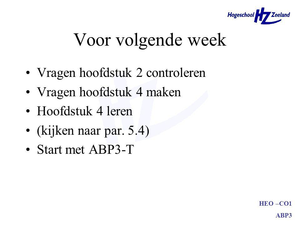 HEO –CO1 ABP3 Voor volgende week Vragen hoofdstuk 2 controleren Vragen hoofdstuk 4 maken Hoofdstuk 4 leren (kijken naar par.