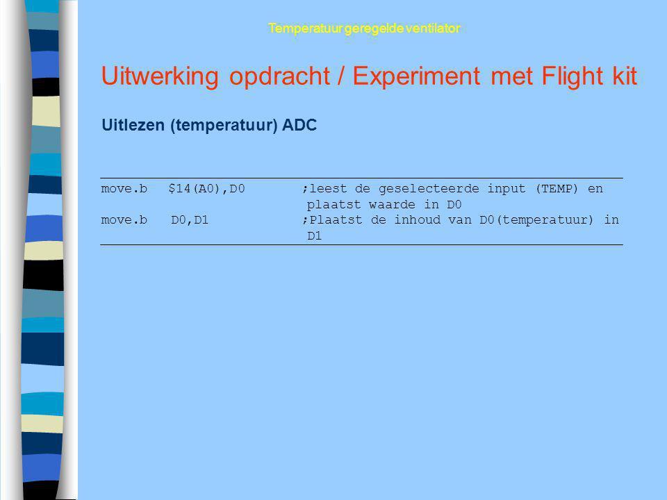 Uitwerking opdracht / Experiment met Flight kit Uitlezen (temperatuur) ADC Temperatuur geregelde ventilator move.b$14(A0),D0;leest de geselecteerde in