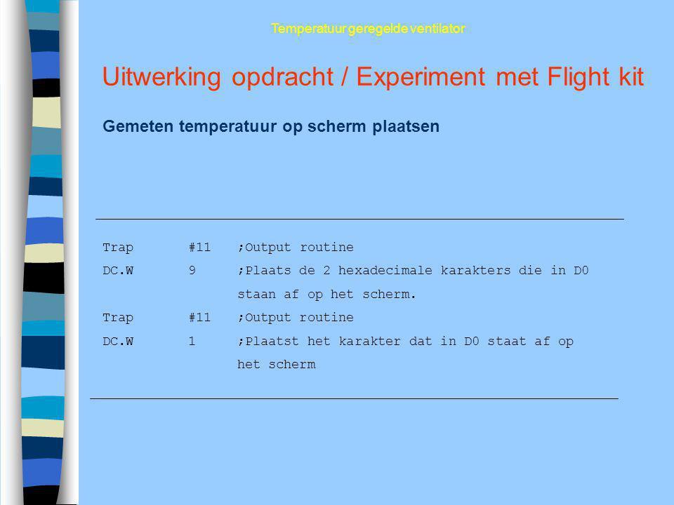 Uitwerking opdracht / Experiment met Flight kit Gemeten temperatuur op scherm plaatsen Temperatuur geregelde ventilator Trap #11;Output routine DC.W 9
