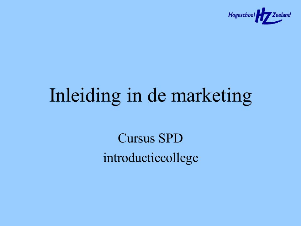 Inleiding in de marketing Cursus SPD introductiecollege