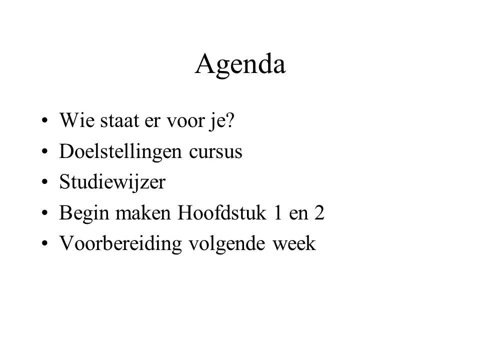 Agenda Wie staat er voor je? Doelstellingen cursus Studiewijzer Begin maken Hoofdstuk 1 en 2 Voorbereiding volgende week