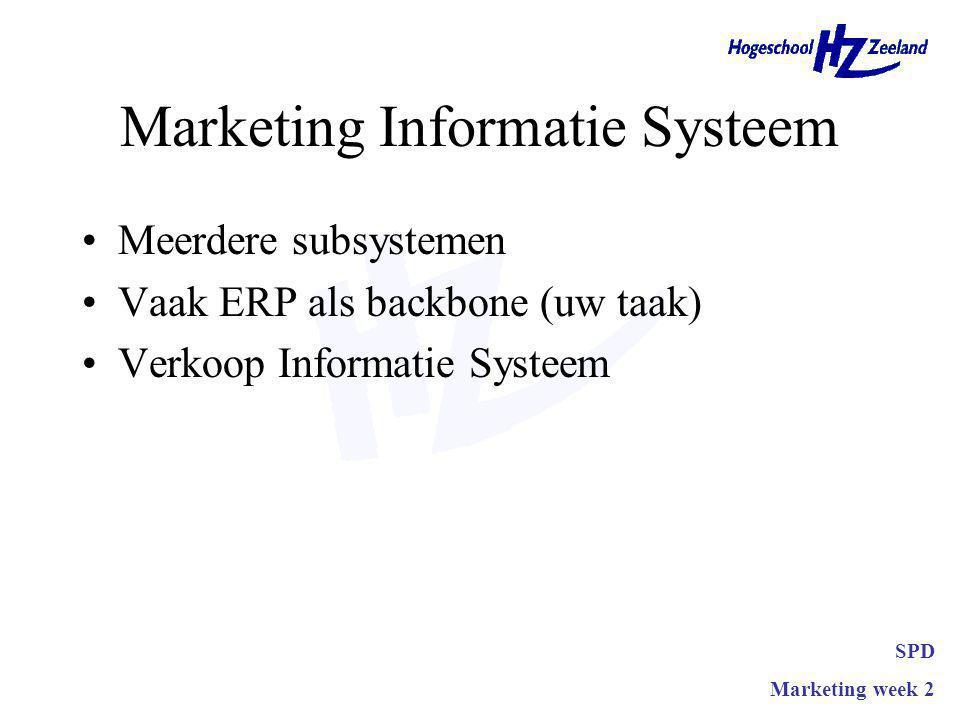 Marketing Informatie Systeem Meerdere subsystemen Vaak ERP als backbone (uw taak) Verkoop Informatie Systeem SPD Marketing week 2