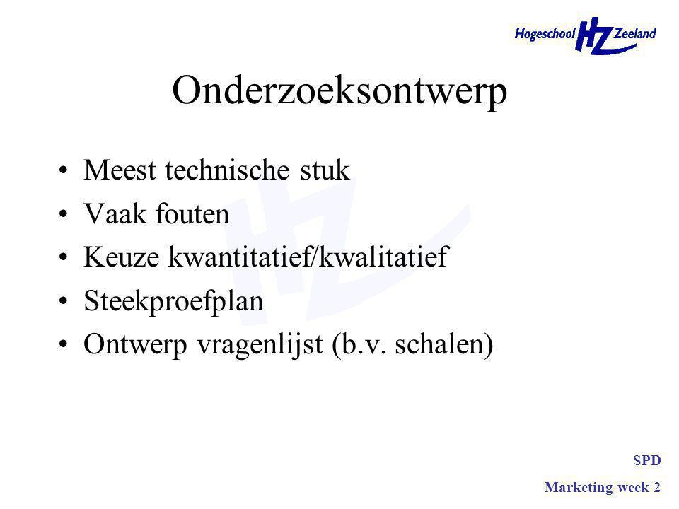 Onderzoeksontwerp Meest technische stuk Vaak fouten Keuze kwantitatief/kwalitatief Steekproefplan Ontwerp vragenlijst (b.v. schalen) SPD Marketing wee