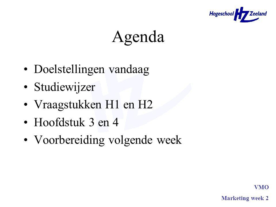 Agenda Doelstellingen vandaag Studiewijzer Vraagstukken H1 en H2 Hoofdstuk 3 en 4 Voorbereiding volgende week VMO Marketing week 2