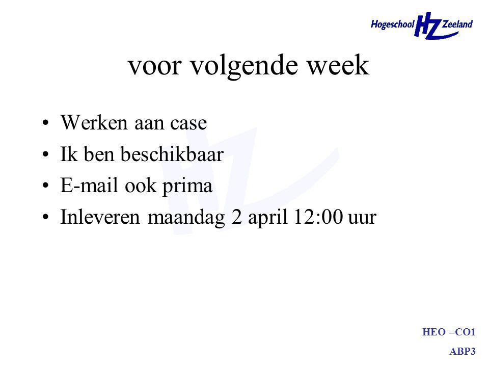 HEO –CO1 ABP3 voor volgende week Werken aan case Ik ben beschikbaar E-mail ook prima Inleveren maandag 2 april 12:00 uur