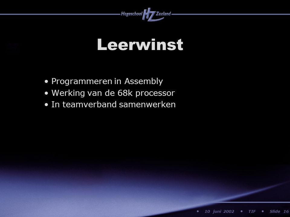 10 juni 2002 TIF Slide Leerwinst Programmeren in Assembly Werking van de 68k processor In teamverband samenwerken 16