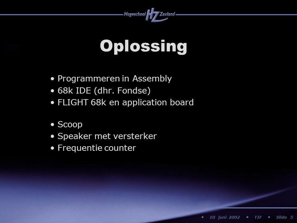 10 juni 2002 TIF Slide Oplossing Programmeren in Assembly 68k IDE (dhr. Fondse) FLIGHT 68k en application board Scoop Speaker met versterker Frequenti