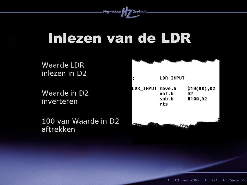 10 juni 2002 TIF Slide Inlezen van de LDR Waarde LDR inlezen in D2 Waarde in D2 inverteren 100 van Waarde in D2 aftrekken 7