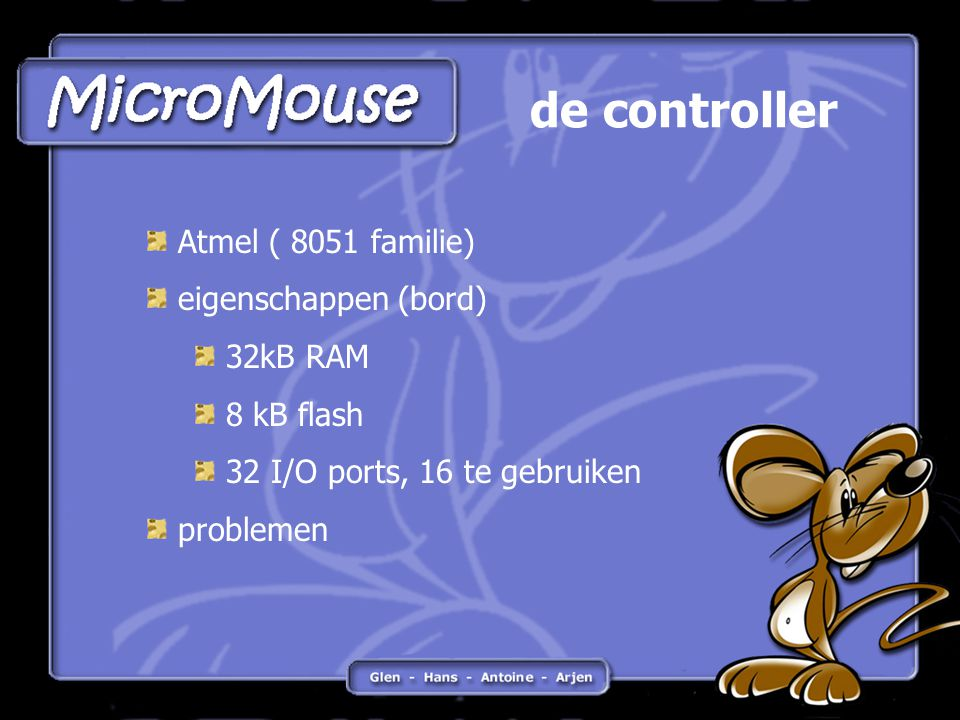 de controller Atmel ( 8051 familie) eigenschappen (bord) 32kB RAM 8 kB flash 32 I/O ports, 16 te gebruiken problemen