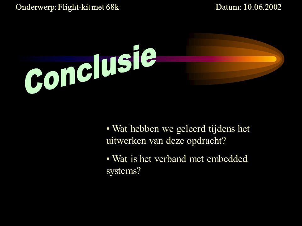 Onderwerp: Flight-kit met 68k Datum: 10.06.2002 Wat hebben we geleerd tijdens het uitwerken van deze opdracht.
