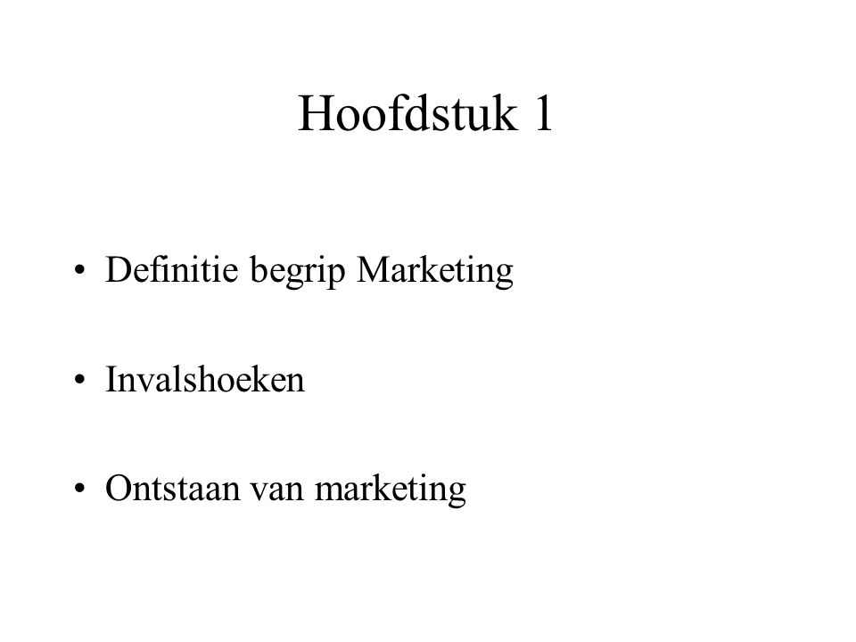 Hoofdstuk 1 Definitie begrip Marketing Invalshoeken Ontstaan van marketing