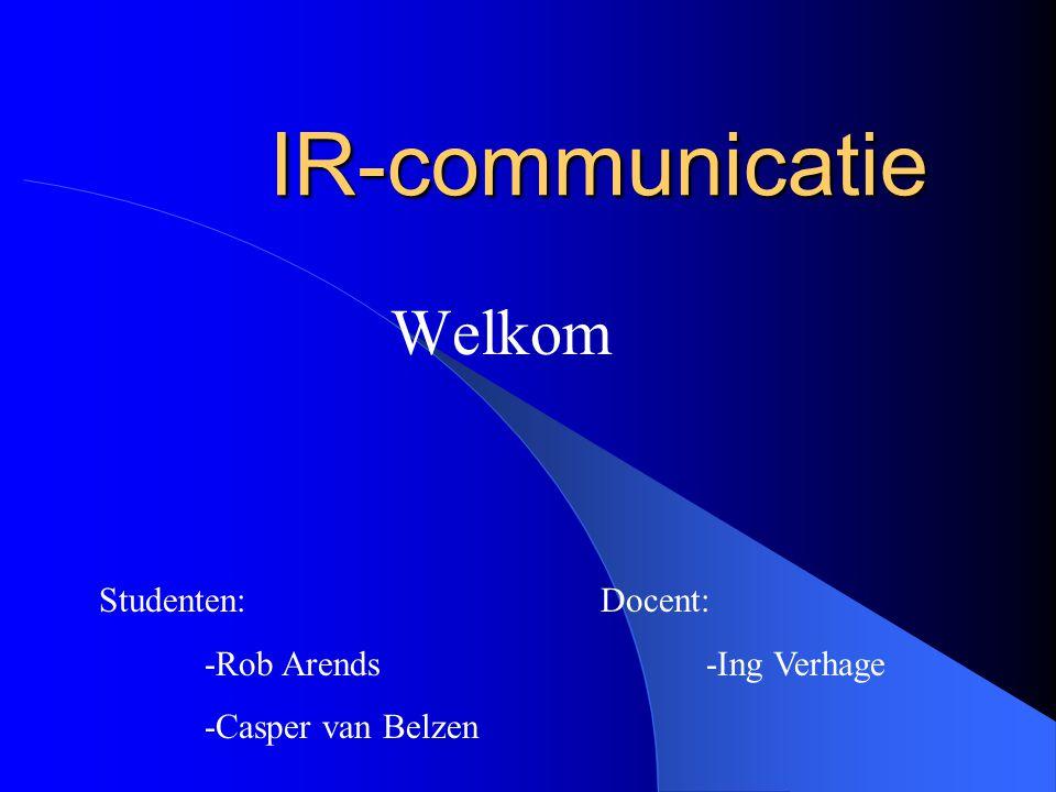 IR-communicatie Welkom Studenten: -Rob Arends -Casper van Belzen Docent: -Ing Verhage