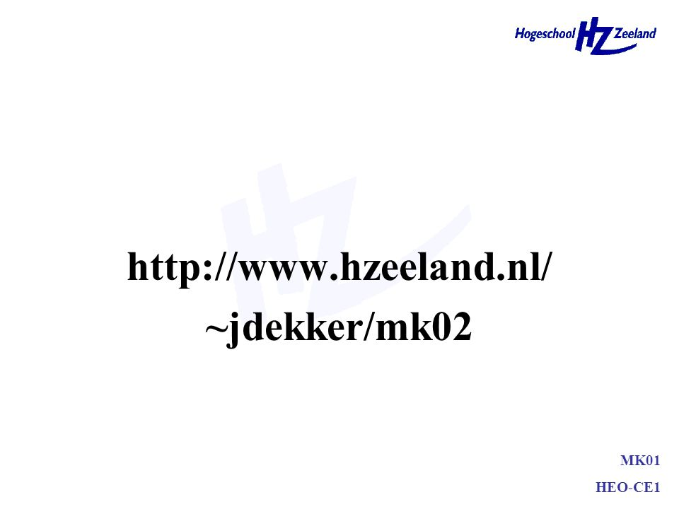 http://www.hzeeland.nl/ ~jdekker/mk02 MK01 HEO-CE1