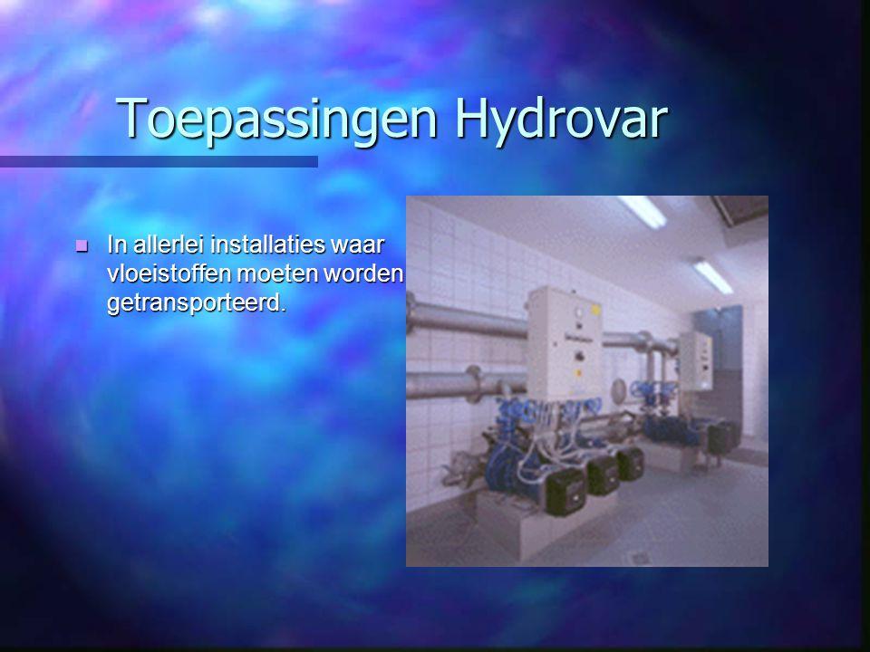Toepassingen Hydrovar In allerlei installaties waar vloeistoffen moeten worden getransporteerd. In allerlei installaties waar vloeistoffen moeten word
