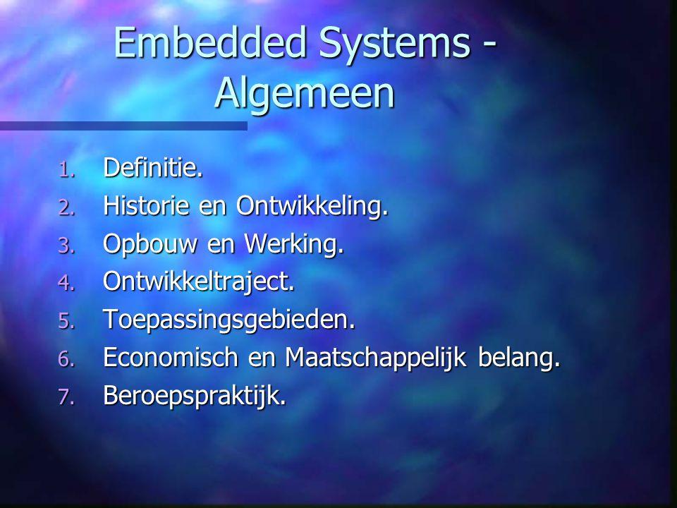Embedded Systems - Algemeen 1. Definitie. 2. Historie en Ontwikkeling. 3. Opbouw en Werking. 4. Ontwikkeltraject. 5. Toepassingsgebieden. 6. Economisc