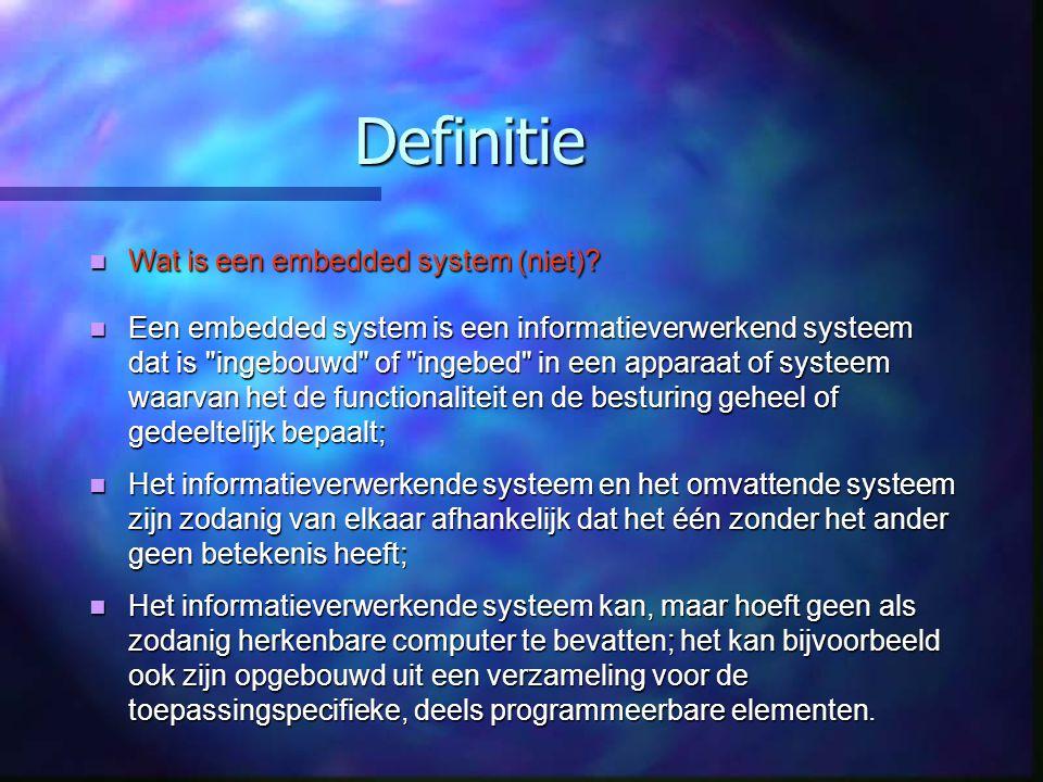 Definitie Wat is een embedded system (niet)? Wat is een embedded system (niet)? Een embedded system is een informatieverwerkend systeem dat is
