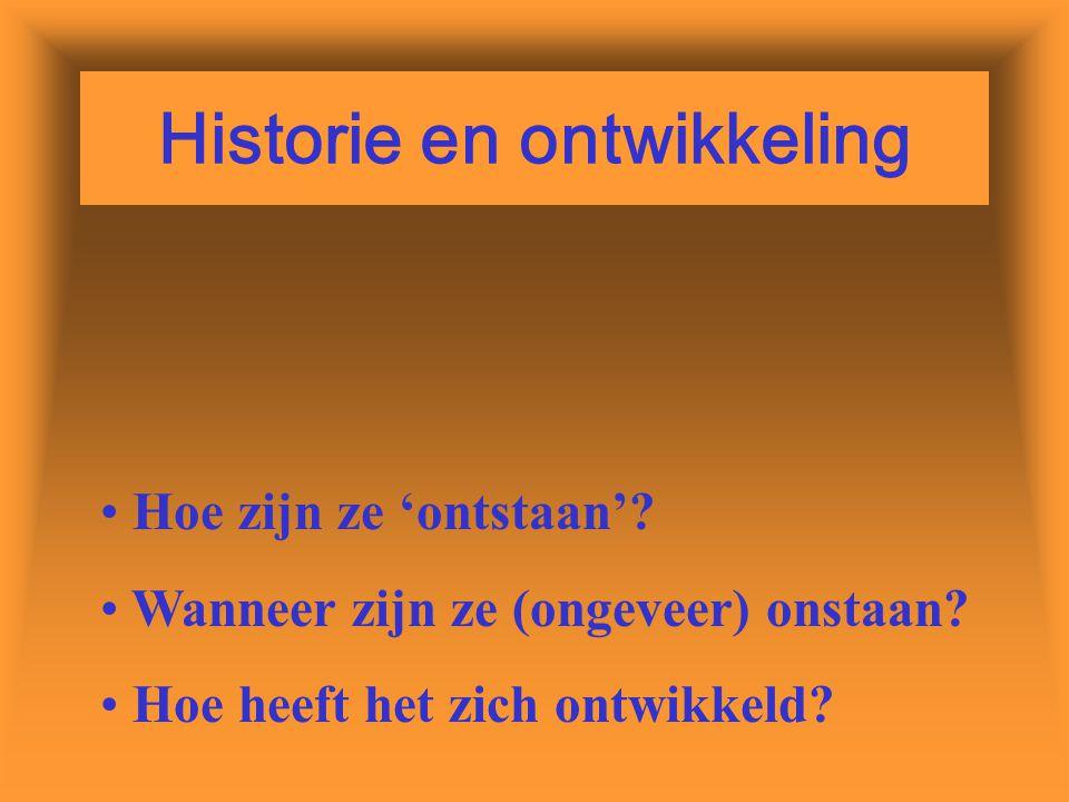 Historie en ontwikkeling Hoe zijn ze 'ontstaan'.Wanneer zijn ze (ongeveer) onstaan.
