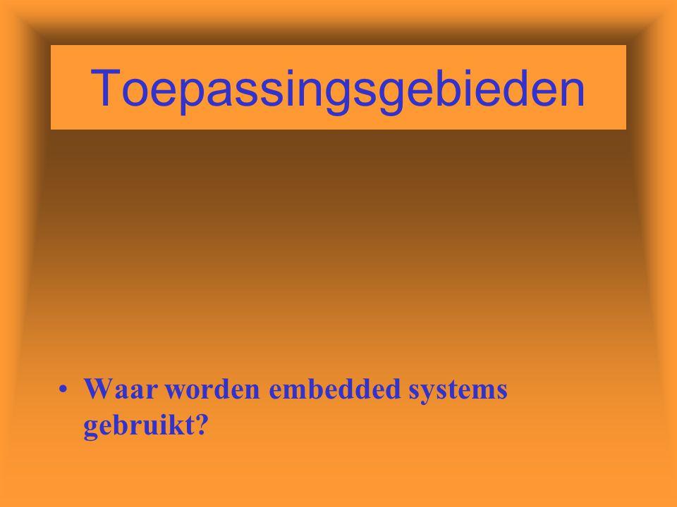 Toepassingsgebieden Waar worden embedded systems gebruikt?