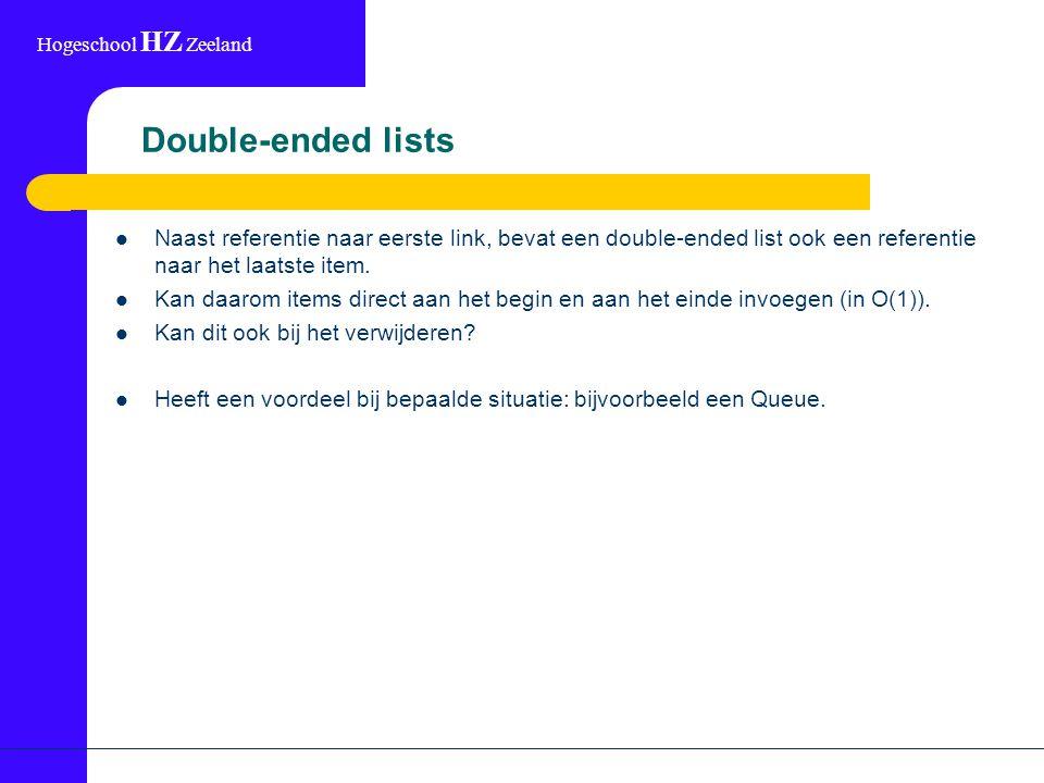 Hogeschool HZ Zeeland Double-ended lists Naast referentie naar eerste link, bevat een double-ended list ook een referentie naar het laatste item.